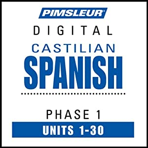 Castilian Spanish Phase 1, Units 1-30: Learn to Speak and Understand Castilian Spanish with Pimsleur Language Programs | [Pimsleur]