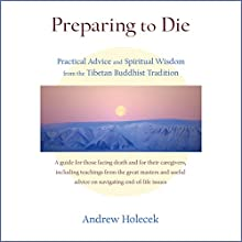 Preparing to Die: Practical Advice and Spiritual Wisdom from the Tibetan Buddhist Tradition (       UNABRIDGED) by Andrew Holecek, Tulku Thondup Rinpoche (foreword) Narrated by Karen White, Neil Shah