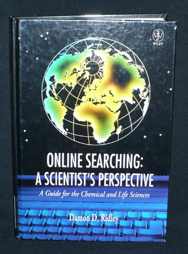 Online Searching: A Scientist's Perspective: A Guide for the Chemical and Life Sciences