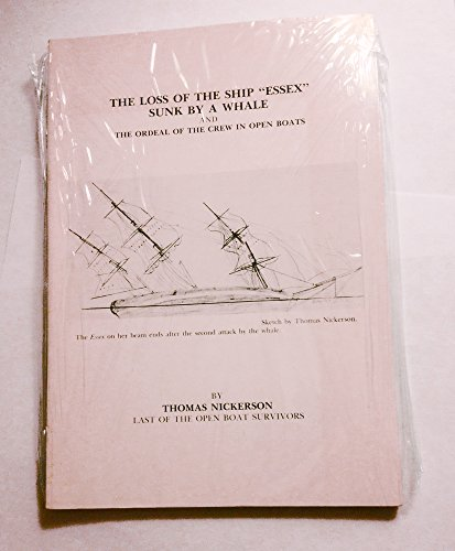 THE LOSS OF THE SHIP ESSEX - SUNK BY A WHALE - and The Ordeal of the Crew in Open Boats, by Thomas Nickerson