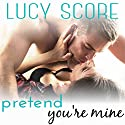 Pretend You're Mine: A Small Town Love Story Audiobook by Lucy Score Narrated by Melissa Moran
