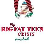 My Big Fat Teen Crisis | Jenny Smith
