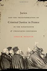 Juries and the Transformation of Criminal Justice in France in the Nineteenth and Twentieth Centuries (Studies in Legal History)