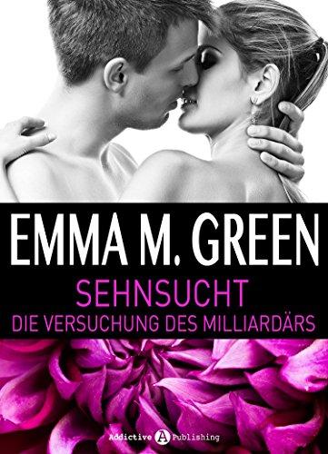 Emma M. Green - Sehnsucht. Die Versuchung des Milliardärs - 2 (German Edition)