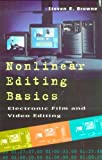 Nonlinear Editing Basics: A Primer on Electronic Film and Video Editing