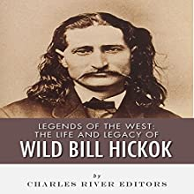 Legends of the West: The Life and Legacy of Wild Bill Hickok (       UNABRIDGED) by Charles River Editors Narrated by Steve Marvel