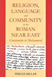 Religion, Language and Community in the Roman Near East: Constantine to Muhammad (Hardcover)