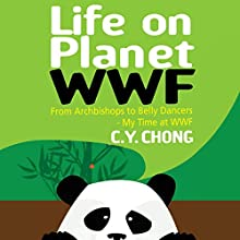 Life on Planet WWF: From Archbishops to Belly Dancers - My Time at WWF Audiobook by C.Y. Chong Narrated by James Michael