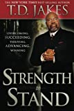 img - for Strength to Stand: Overcoming, Succeeding, Thriving, Advancing, Winning book / textbook / text book