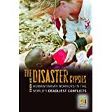 The Disaster Gypsies: Humanitarian Workers in the World's Deadliest Conflicts (Praeger Security International)...