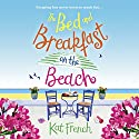The Bed and Breakfast on the Beach: A summer sizzler full of sun, sea and sand Audiobook by Kat French Narrated by Georgia Maguire