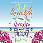 The Bed and Breakfast on the Beach: A summer sizzler full of sun, sea and sand Hörbuch von Kat French Gesprochen von: Georgia Maguire