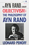Objectivism: The Philosophy of Ayn Rand (Ayn Rand Library) (0452011019) by Peikoff, Leonard