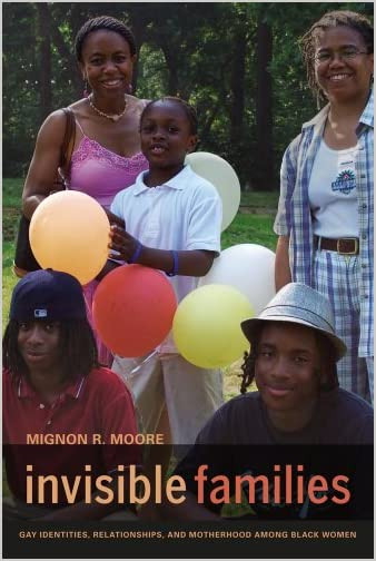 Invisible families : gay identities, relationships, and motherhood among Black women