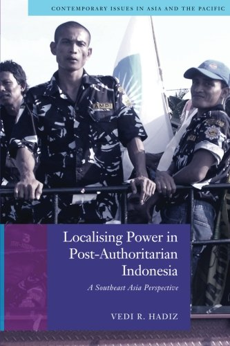 Localising Power in Post-Authoritarian Indonesia: A Southeast Asia Perspective (Contemporary Issues in Asia and the Paci