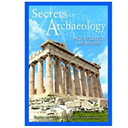 Secrets of Archaeology: Ancient Greece &amp; Beyond