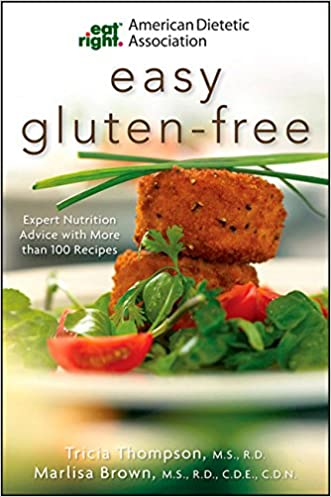 Academy of Nutrition and Dietetics Easy Gluten-Free: Expert Nutrition Advice with More Than 100 Recipes (American Dietetic Association) written by Marlisa Brown