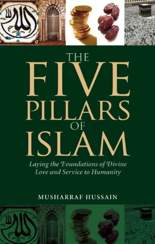 The Five Pillars of Islam: Laying the Foundations of Divine Love and Service to Humanity