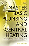 Master Basic Plumbing And Central Heating: Teach Yourself