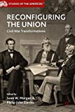 img - for Reconfiguring the Union: Civil War Transformations (Studies of the Americas) book / textbook / text book
