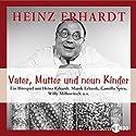 Vater, Mutter und neun Kinder Hörspiel von Heinz Erhardt Gesprochen von: Heinz Erhardt, Willy Millowitsch, Marek Erhardt