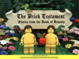 The Brick Testament: Stories from the Book of Genesis (1931686459) by Brendan Powell Smith