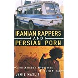 Iranian Rappers and Persian Porn: A Hitchhiker's Adventures in the New Iranby Jamie Maslin