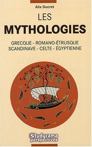 Les Mythologies : Grecque, Romano-étrusque, Scandinave, Celte, Egyptienne