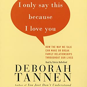 I Only Say This Because I Love You: How the Way We Talk Can Make or Break Family Relationships Throughout Our Lives | [Deborah Tannen]