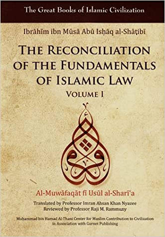 The Reconciliation of the Fundamentals of Islamic Law: Al-Muwafaqat fi Usul al-Shari'a, Volume I (Great Books of Islamic Civilization) written by Ibrahim Ibn Al-Shatibi