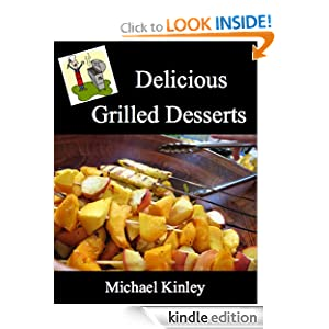 Delicious Grilled Desserts Recipes (What's Grilling Series)