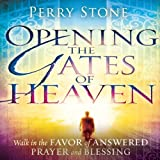 Opening the Gates of Heaven: Walk in the Favor of Answered Prayer and Blessing (Unabridged)