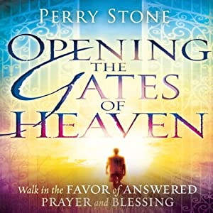 Opening the Gates of Heaven: Walk in the Favor of Answered Prayer and Blessing | [Perry Stone]