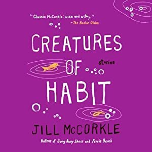 Creatures of Habit: Stories | [Jill McCorkle]