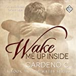 Wake Me Up Inside: A Book in the Mates Series (       UNABRIDGED) by Cardeno C. Narrated by Charlie David