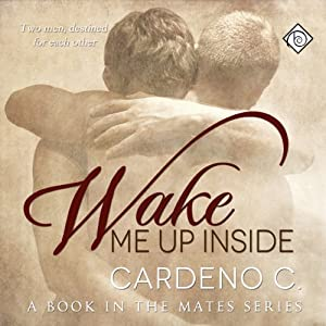 Wake Me Up Inside: A Book in the Mates Series | [Cardeno C.]