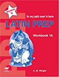 Latin Prep Book 1: Workbook A (So You Really Want to Learn) (190573512X) by Wright, Anne