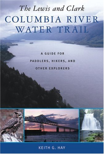 the-lewis-and-clark-columbia-river-water-trail-a-guide-for-paddlers-hikers-and-other-explorers