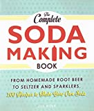 The Complete Soda Making Book: From Homemade Root Beer to Seltzer and Sparklers, 100 Recipes to Make Your Own Soda
