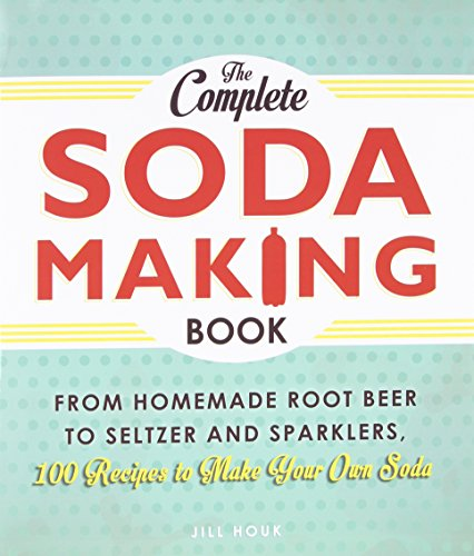 The Complete Soda Making Book: From Homemade Root Beer to Seltzer and Sparklers, 100 Recipes to Make Your Own Soda (Green River Soda Syrup compare prices)