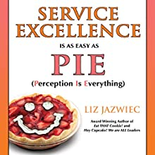 Service Excellence is as Easy as PIE: Perception Is Everything (       UNABRIDGED) by Liz Jazwiec Narrated by Liz Jazwiec
