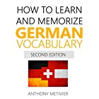 How to Learn and Memorize German Vocabulary: Using Memory Palaces Specifically Designed for the German Language Hörbuch von Anthony Metivier Gesprochen von: Timothy McKean