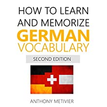 How to Learn and Memorize German Vocabulary: Using Memory Palaces Specifically Designed for the German Language | Livre audio Auteur(s) : Anthony Metivier Narrateur(s) : Timothy McKean