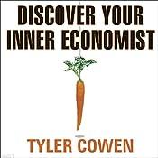 Discover Your Inner Economist | [Tyler Cowen]