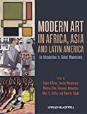 img - for Modern Art in Africa, Asia and Latin America: An Introduction to Global Modernisms book / textbook / text book