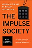 img - for The Impulse Society: America in the Age of Instant Gratification book / textbook / text book