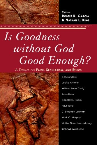 Is Goodness without God Good Enough?: A Debate on Faith, Secularism, and Ethics (Good Without God compare prices)