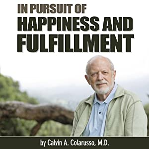 In Pursuit of Happiness and Fulfillment | [Calvin A. Colarusso]