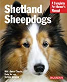 Shetland Sheepdogs (Complete Pet Owner's Manual)