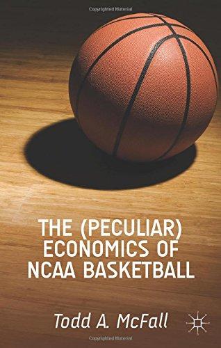 The (Peculiar) Economics of NCAA Basketball: The Economics of the NCAA Basketball Tournament in the Era of the Global Au